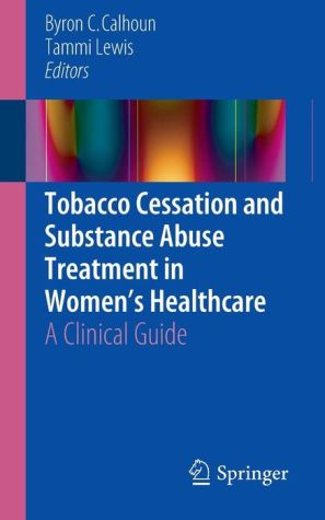Tobacco Cessation and Substance Abuse Treatment in Women's Healthcare: A Clinical Guide