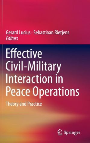 Effective Civil-Military Interaction in Peace Operations: Theory and Practice