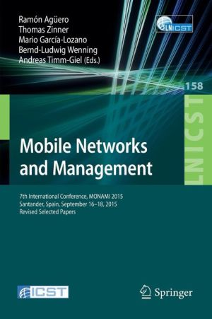 Mobile Networks and Management: 7th International Conference, MONAMI 2015, Santander, Spain, September 16-18, 2015, Revised Selected Papers