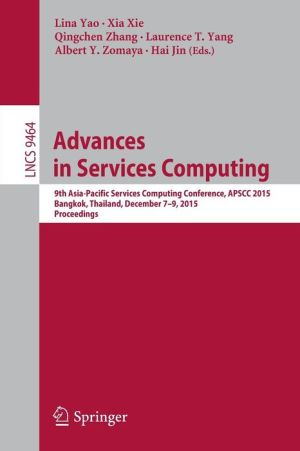 Advances in Service Computing: 9th Asia-Pacific Services Computing Conference, APSCC 2015, Bangkok, Thailand, December 7-9, 2015, Proceedings