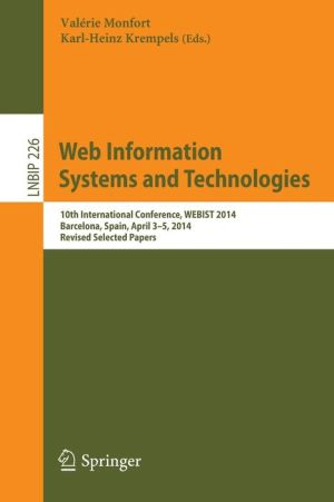 Web Information Systems and Technologies: 10th International Conference, WEBIST 2014, Barcelona, Spain, April 3-5, 2014, Revised Selected Papers
