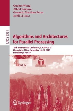 Algorithms and Architectures for Parallel Processing: 15th International Conference, ICA3PP 2015, Zhangjiajie, China, November 18-20, 2015, Proceedings, Part IV
