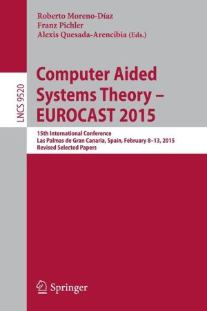 Computer Aided Systems Theory - EUROCAST 2015: 15th International Conference, Las Palmas de Gran Canaria, Spain, February 8-13, 2015, Revised Selected Papers