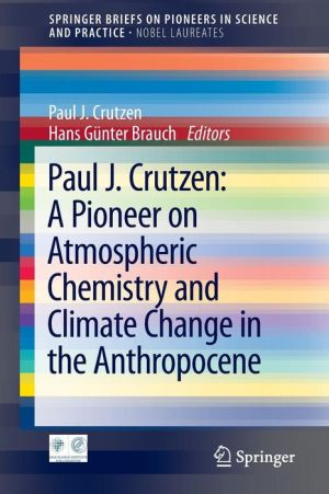 Paul J. Crutzen: A Pioneer on Atmospheric Chemistry, Biosphere, and Climate in the Anthropocene