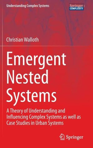 Emergent Nested Systems: A Theory of Understanding and Influencing Complex Systems as well as Case Studies in Urban Systems