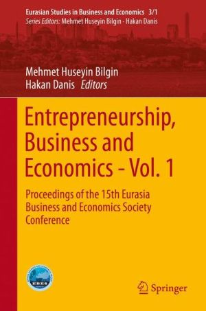Entrepreneurship, Business and Economics - Vol. 1: Proceedings of the 15th Eurasian Business and Economics Society Conference