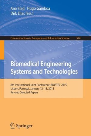 Biomedical Engineering Systems and Technologies: 8th International Joint Conference, BIOSTEC 2015, Lisbon, Portugal, January 12-15, 2015, Revised Selected Papers