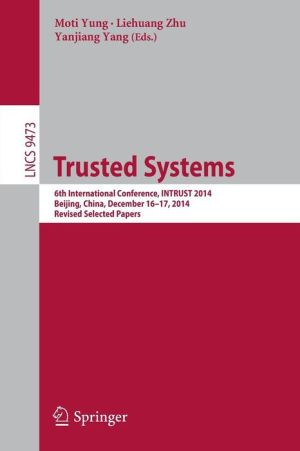Trusted Systems: 6th International Conference, INTRUST 2014, Beijing, China, December 16-17, 2014, Revised Selected Papers