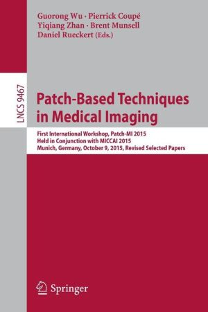 Patch-Based Techniques in Medical Imaging: First International Workshop, Patch-MI 2015, Held in Conjunction with MICCAI 2015, Munich, Germany, October 9, 2015, Revised Selected Papers
