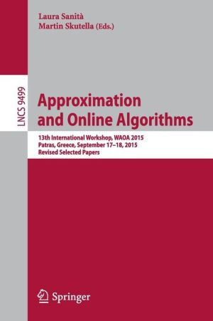 Approximation and Online Algorithms: 13th International Workshop, WAOA 2015, Patras, Greece, September 17-18, 2015. Revised Selected Papers