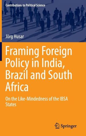 Framing Foreign Policy in India, Brazil and South Africa: On the Like-Mindedness of the IBSA States