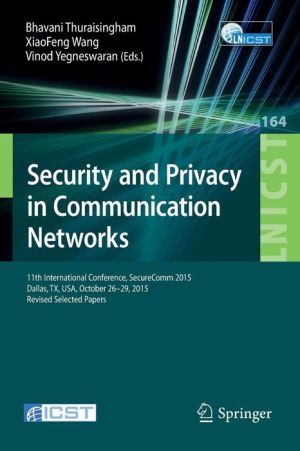 Security and Privacy in Communication Networks: 11th EAI International Conference, SecureComm 2015, Dallas, TX, USA, October 26-29, 2015, Proceedings