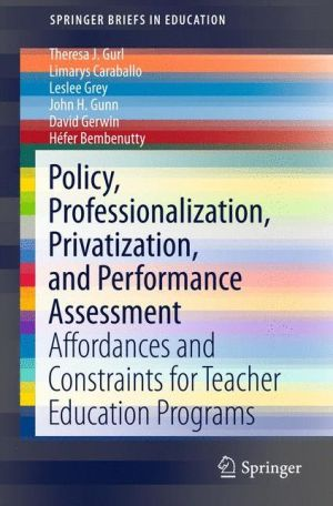 Policy, Professionalization, Privatization, and Performance Assessment: Affordances and Constraints for Teacher Education Programs