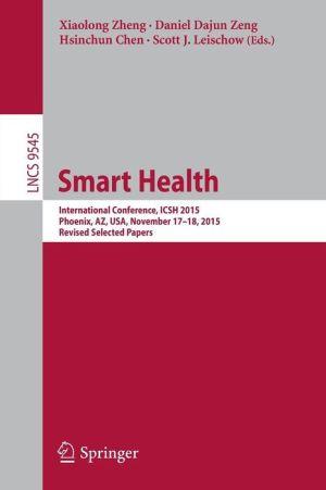 Smart Health: International Conference, ICSH 2015, Phoenix, AZ, USA, November 17-18, 2015. Revised Selected Papers