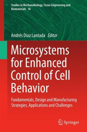 Microsystems for Enhanced Control of Cell Behavior: Fundamentals, Design and Manufacturing Strategies, Applications and Challenges