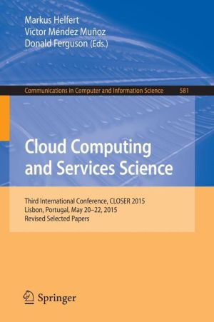 Cloud Computing and Services Science: Third International Conference, CLOSER 2015, Lisbon, Portugal, May 20-22, 2015, Revised Selected Papers