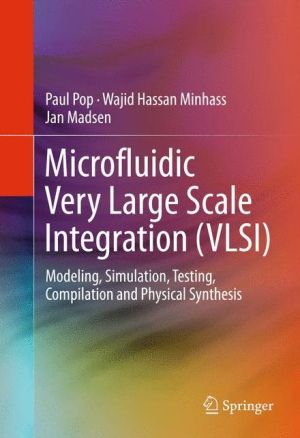 Microfluidic Very Large Scale Integration (VLSI): Modeling, Simulation, Testing, Compilation and Physical Synthesis