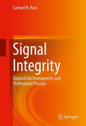 Signal Integrity: Applied Electromagnetics and Professional Practice