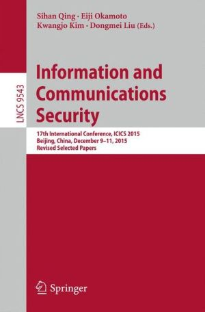 Information and Communications Security: 17th International Conference, ICICS 2015, Beijing, China, December 9-11, 2015, Revised Selected Papers