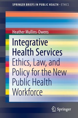 Integrative Health Services: Ethics, Law, and Policy for the New Public Health Workforce