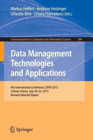Data Management Technologies and Applications: 4th International Conference, DATA 2015, Colmar, France, July 20-22, 2015, Revised Selected Papers