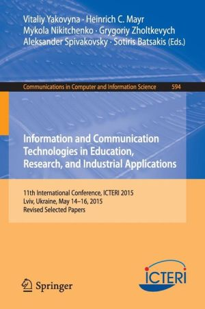 Information and Communication Technologies in Education, Research, and Industrial Applications: 11th International Conference, ICTERI 2015, Lviv, Ukraine, May 14-16, 2015, Revised Selected Papers