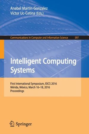 Intelligent Computing Systems: First International Symposium, ISICS 2016, Mérida, México, March 16-18, 2016, Proceedings