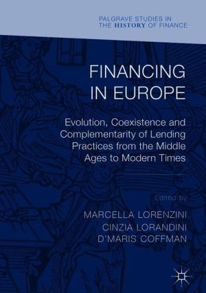 Financing in Europe: Evolution, Coexistence and Complementarity of Lending Practices from the Middle Ages to Modern Times