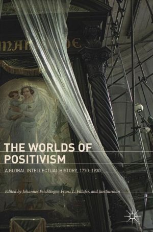The Worlds of Positivism: A Global Intellectual History, 1770-1930
