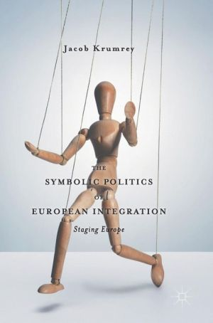 The Symbolic Politics of European Integration: Staging Europe