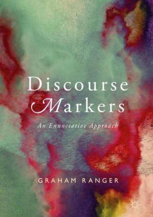 Discourse Markers: An Enunciative Approach
