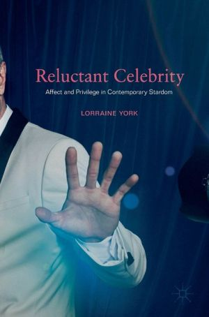 Reluctant Celebrity: Affect and Privilege in Contemporary Stardom
