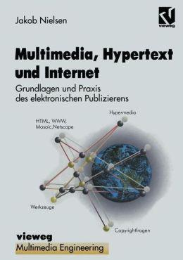 Multimedia, Hypertext und Internet: Grundlagen und Praxis des elektronischen Publizierens