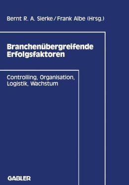 Branchenübergreifende Erfolgsfaktoren: Controlling, Organisation, Logistik, Wachstum