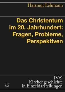 Das Christentum im 20. Jahrhundert: Fragen, Probleme, Perspektiven