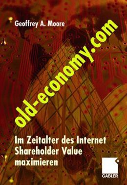Old-Economy.com: Im Zeitalter des Internet Shareholder Value maximieren