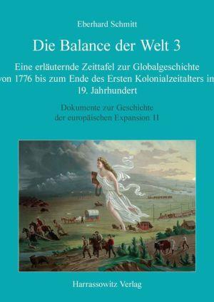 Die Balance der Welt 3: Eine erlauternde Zeittafel zur Globalgeschichte von 1776 bis zum Ende des Ersten Kolonialzeitalters im 19. Jahrhundert
