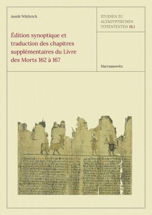 Edition synoptique et traduction des chapitres supplementaires du Livre des Morts 162 a 167