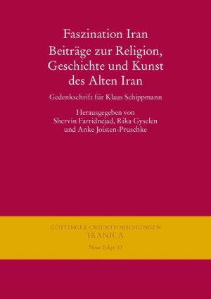 Faszination Iran. Beitrage zur Religion, Geschichte und Kunst des Alten Iran: Gedenkschrift fur Klaus Schippmann