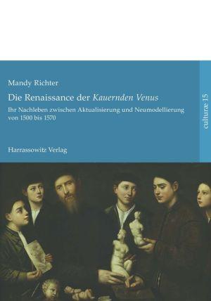 Die Renaissance der 'Kauernden Venus': Ihr Nachleben zwischen Aktualisierung und Neumodellierung von 1500 bis 1570