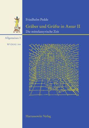 Graber und Grufte in Assur II: Die mittelassyrische Zeit