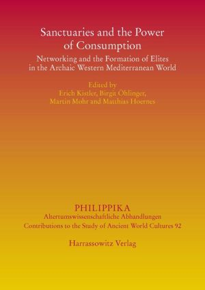 Sanctuaries and the Power of Consumption: Networking and the Formation of Elites in the Archaic Western Mediterranean World. Proceedings of the International Conference in Innsbruck, 20th-23rd March 2012
