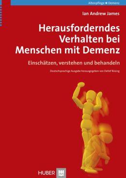 Herausforderndes Verhalten bei Menschen mit Demenz: Einschätzen, verstehen und behandeln