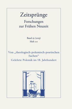 Von 'theologisch-polemisch-poetischen Sachen': Gelehrte Polemik im 18. Jahrhundert. Heft 1-4
