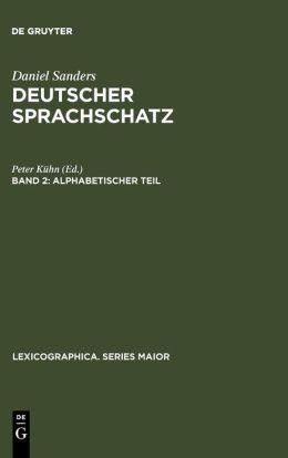 Deutscher Sprachschatz: Geordnet Nach Begriffen Zur Leichten Auffindung und Auswahl des Passenden Ausdrucks: ein Stilistisches HüLfsbuch für Jeden Deutsch Schreibenden