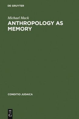 Anthropology As Memory: Elias Canetti's and Franz Baermann Steiner's Responses to the Shoah