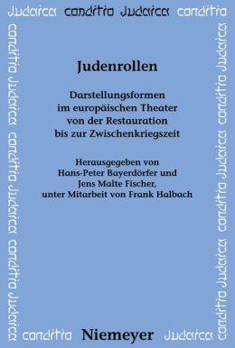 Judenrollen: Darstellungsformen Im Europaischen Theater Von Der Restauration Bis Zur Zwischenkriegszeit
