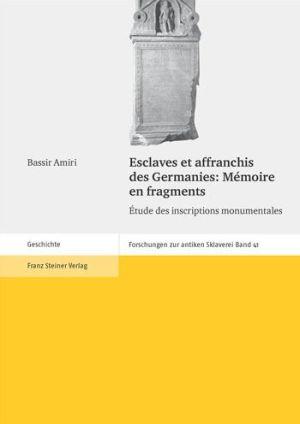 Esclaves et affranchis des Germanies: Memoire en fragments: Etude des inscriptions monumentales