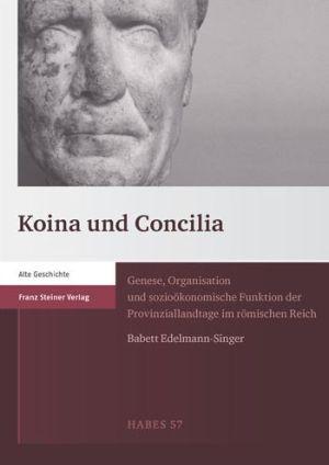 Koina und Concilia: Genese, Organisation und soziookonomische Funktion der Provinziallandtage im romischen Reich