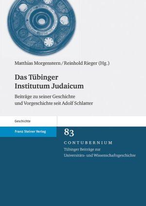 Das Tubinger Institutum Judaicum: Beitrage zu seiner Geschichte und Vorgeschichte seit Adolf Schlatter